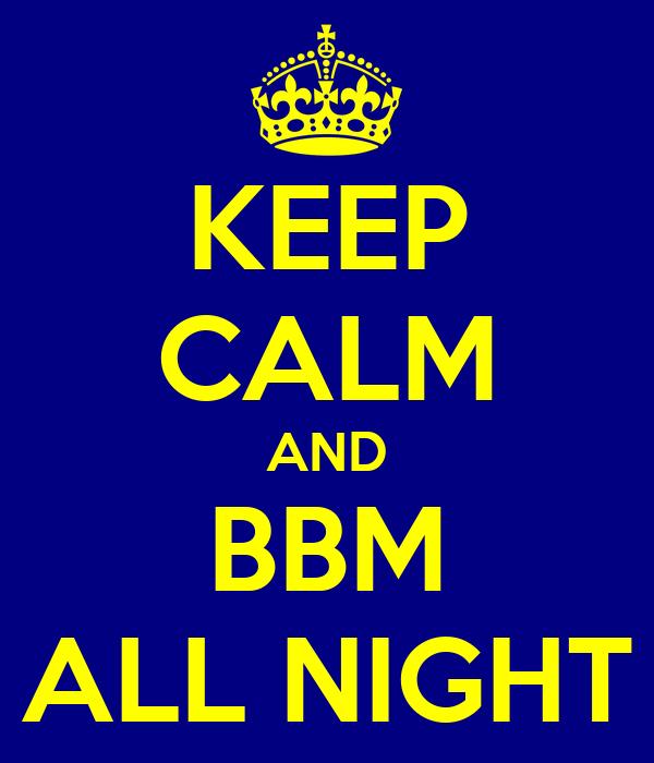 KEEP CALM AND BBM ALL NIGHT