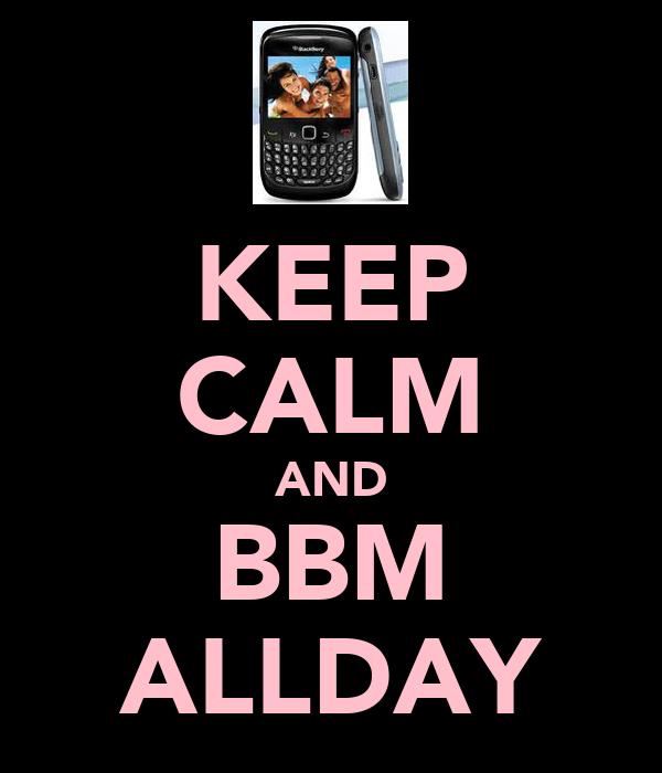KEEP CALM AND BBM ALLDAY