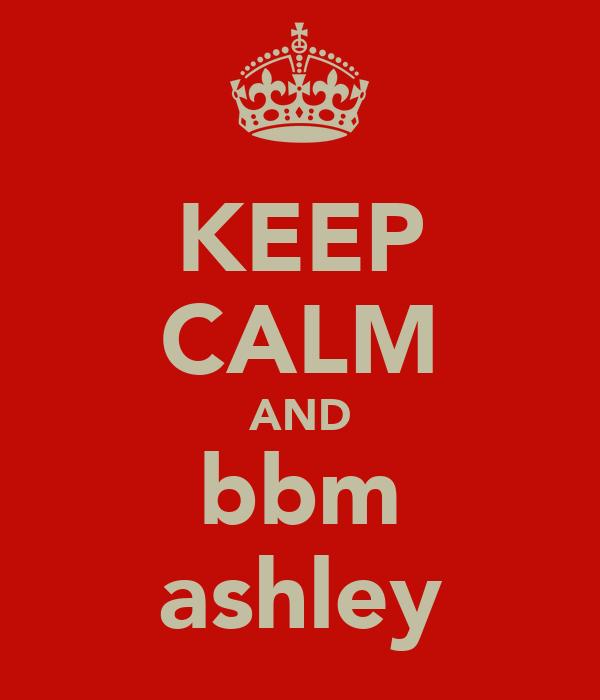 KEEP CALM AND bbm ashley