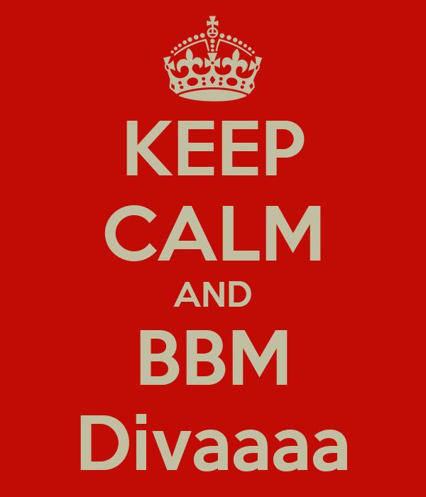 KEEP CALM AND BBM Divaaaa
