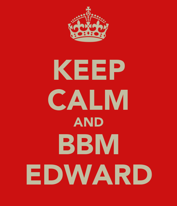 KEEP CALM AND BBM EDWARD