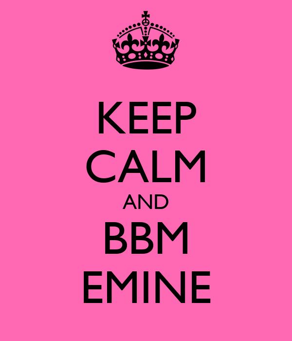 KEEP CALM AND BBM EMINE