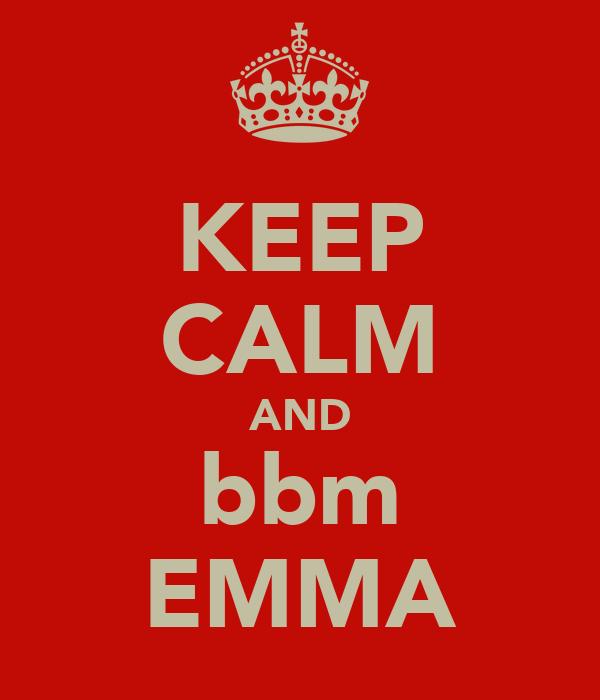 KEEP CALM AND bbm EMMA