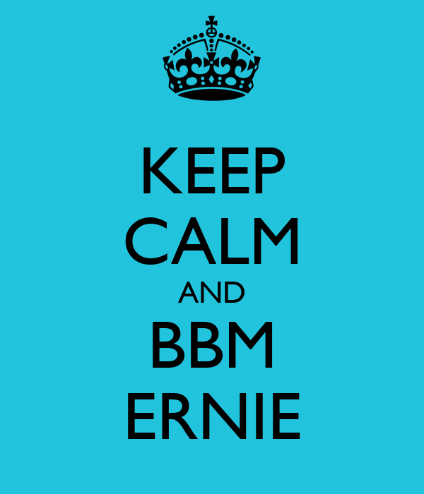 KEEP CALM AND BBM ERNIE