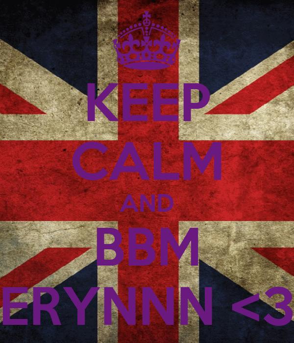 KEEP CALM AND BBM ERYNNN <3