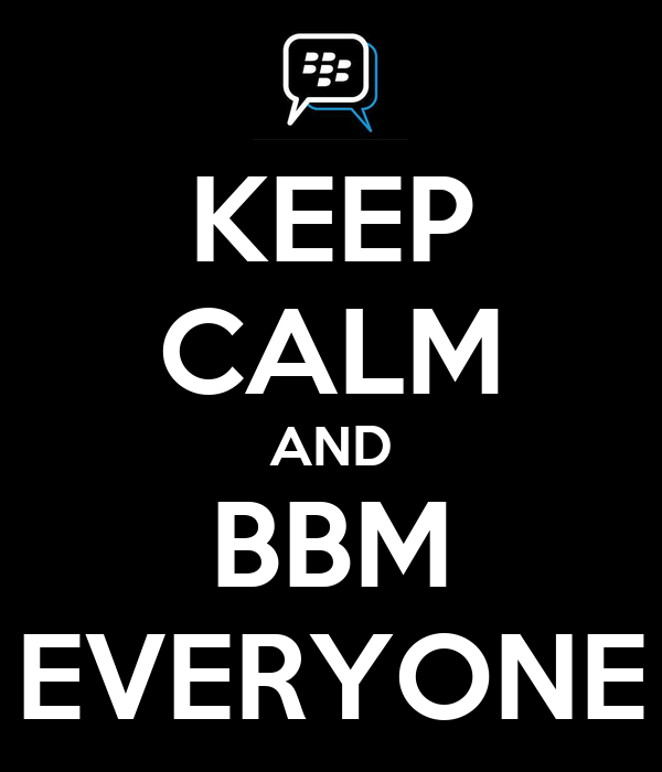 KEEP CALM AND BBM EVERYONE