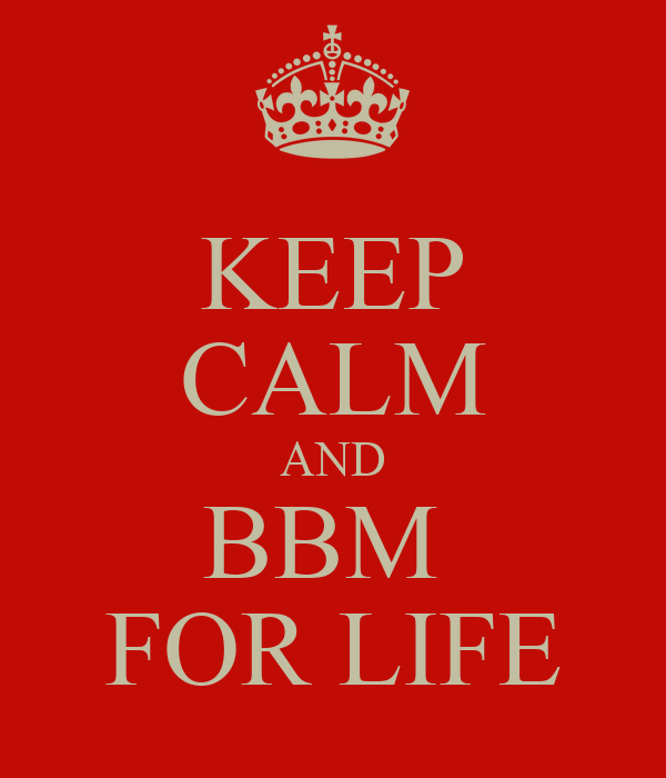 KEEP CALM AND BBM  FOR LIFE