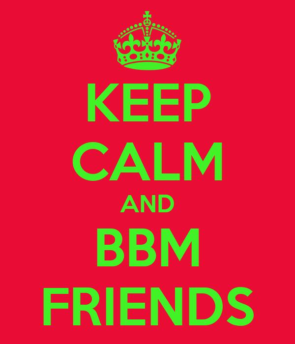 KEEP CALM AND BBM FRIENDS
