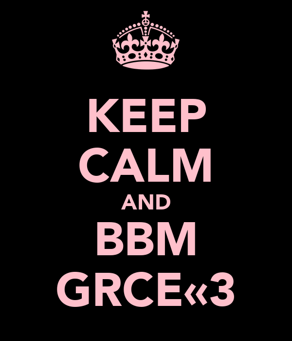 KEEP CALM AND BBM GRCE«3