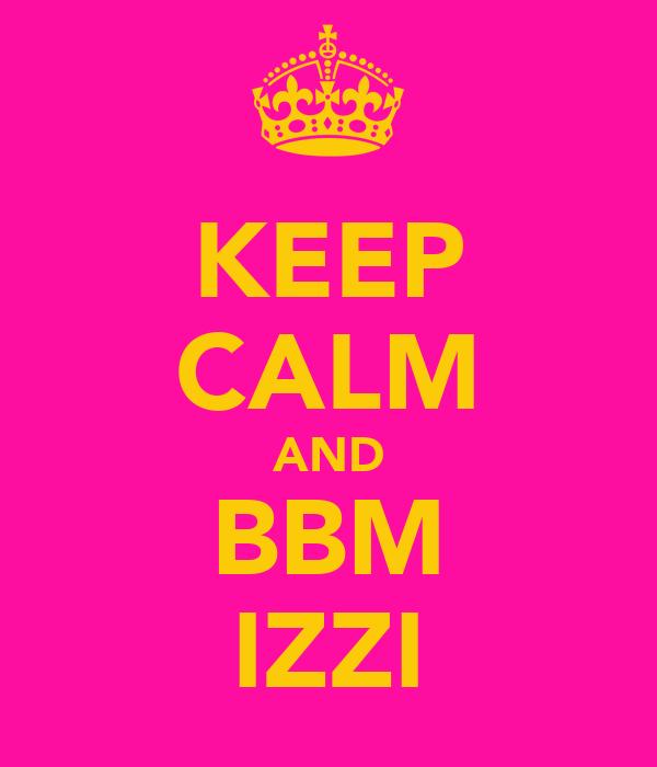 KEEP CALM AND BBM IZZI