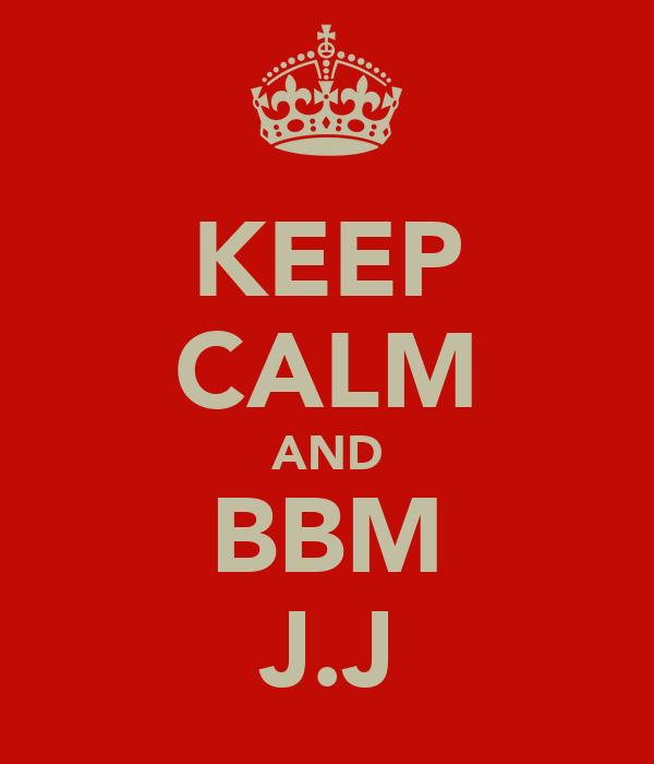 KEEP CALM AND BBM J.J