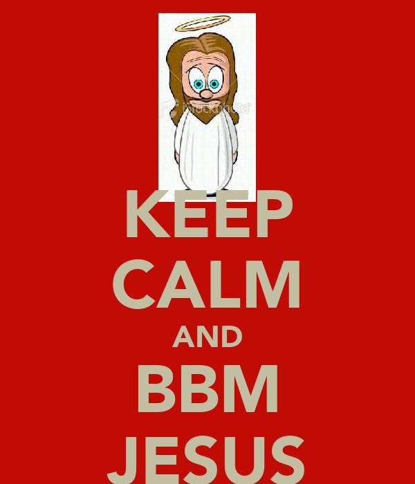 KEEP CALM AND BBM JESUS