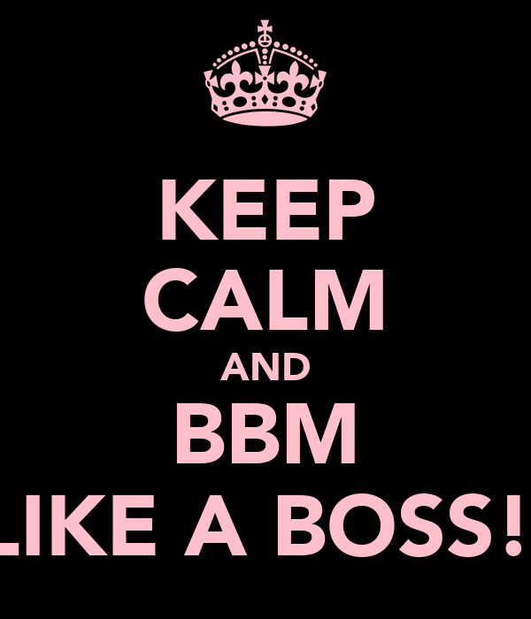 KEEP CALM AND BBM LIKE A BOSS!