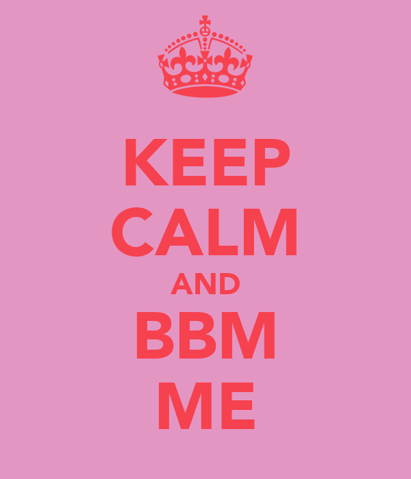 KEEP CALM AND BBM ME