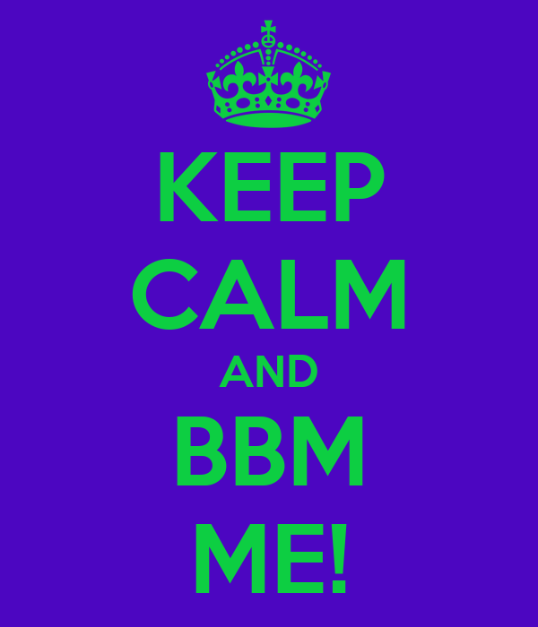 KEEP CALM AND BBM ME!