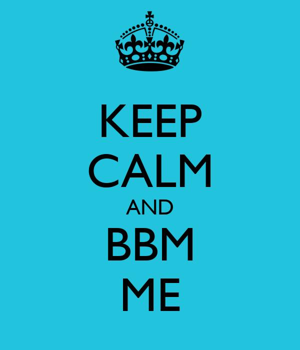 KEEP CALM AND BBM ME
