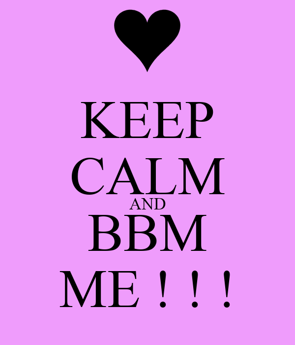 KEEP CALM AND BBM ME ! ! !