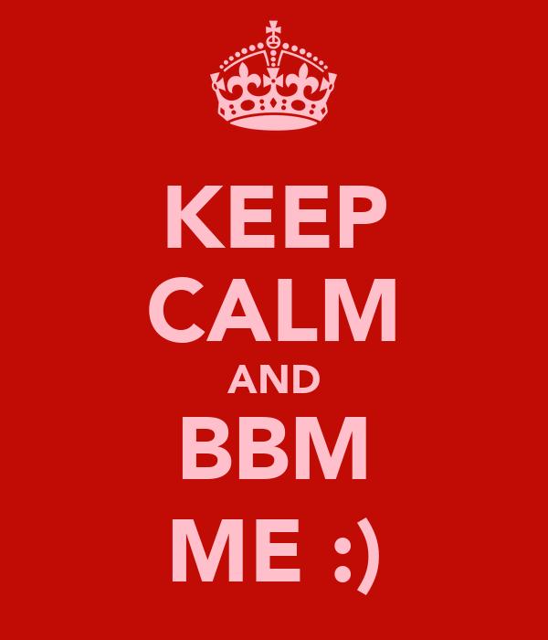 KEEP CALM AND BBM ME :)