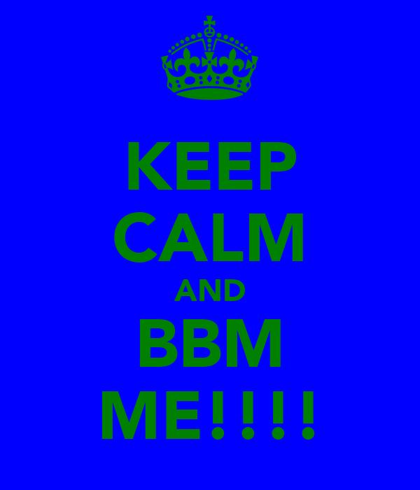 KEEP CALM AND BBM ME!!!!
