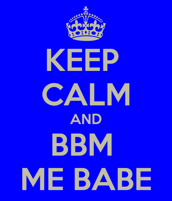KEEP  CALM AND BBM  ME BABE