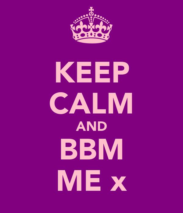 KEEP CALM AND BBM ME x