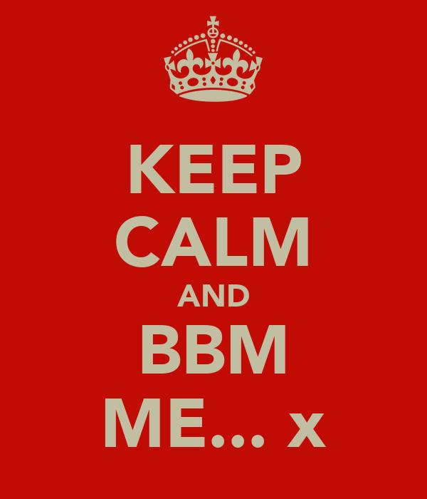 KEEP CALM AND BBM ME...♡x
