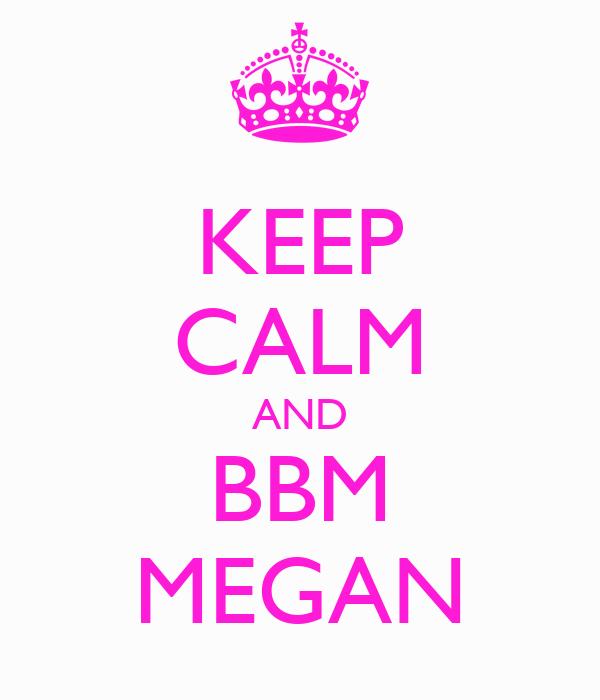 KEEP CALM AND BBM MEGAN