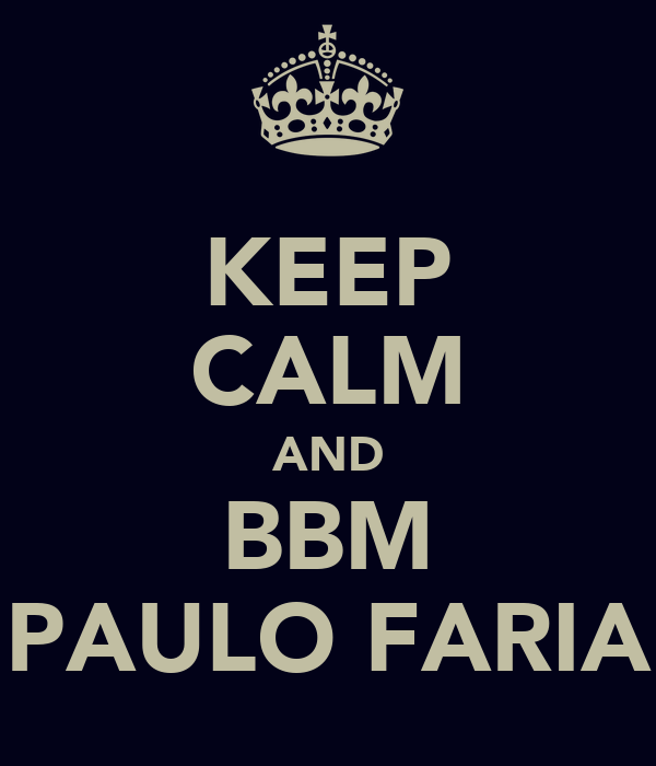 KEEP CALM AND BBM PAULO FARIA