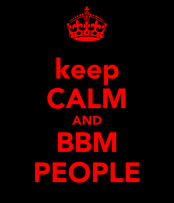 keep CALM AND BBM PEOPLE