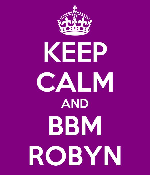 KEEP CALM AND BBM ROBYN