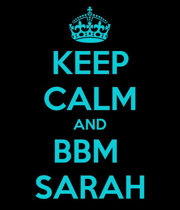 KEEP CALM AND BBM  SARAH
