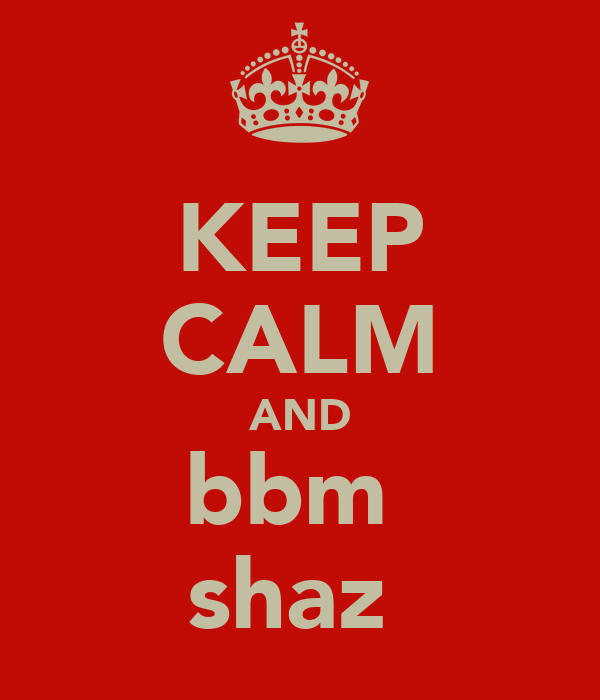 KEEP CALM AND bbm  shaz