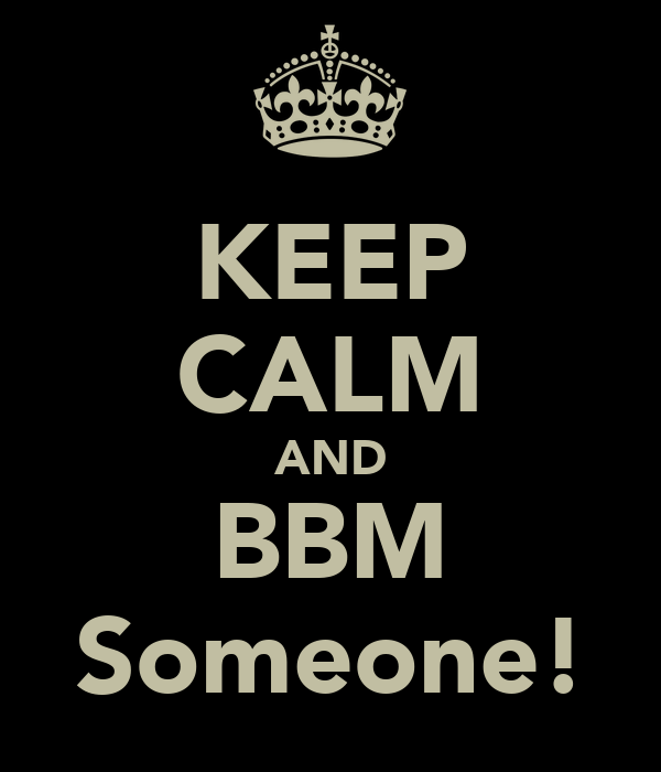 KEEP CALM AND BBM Someone!