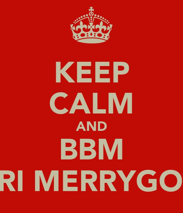 KEEP CALM AND BBM TERI MERRYGOLD