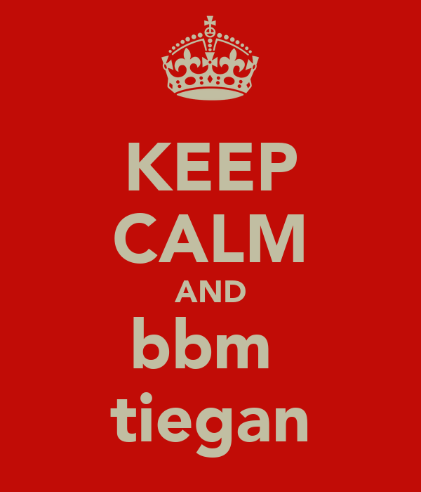 KEEP CALM AND bbm  tiegan