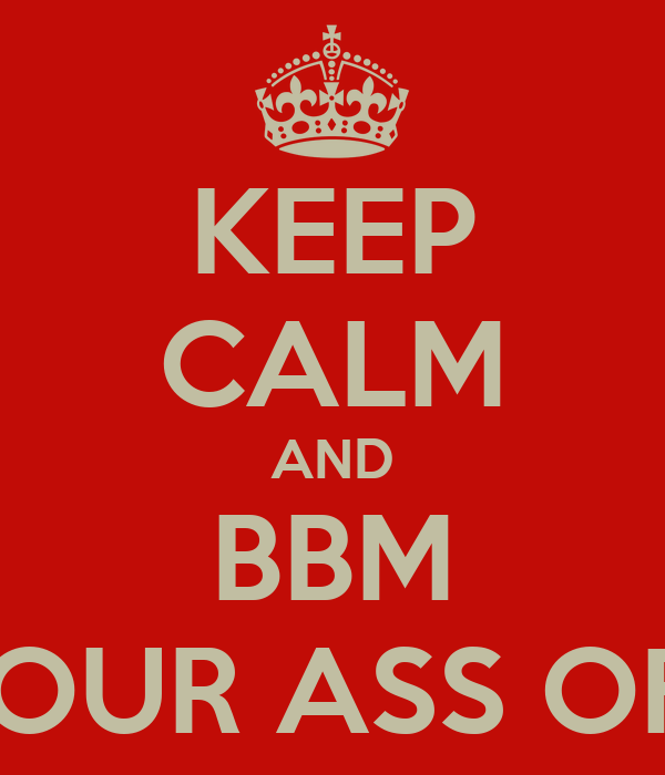 KEEP CALM AND BBM YOUR ASS OFF