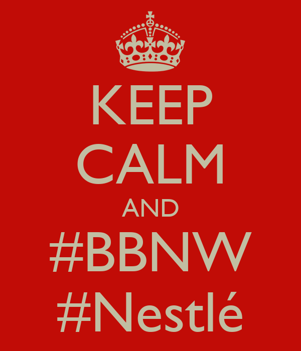 KEEP CALM AND #BBNW #Nestlé