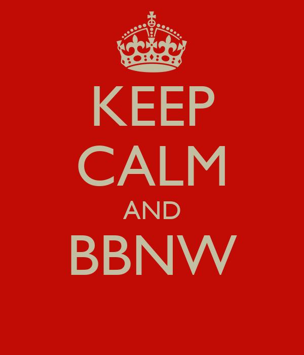 KEEP CALM AND BBNW