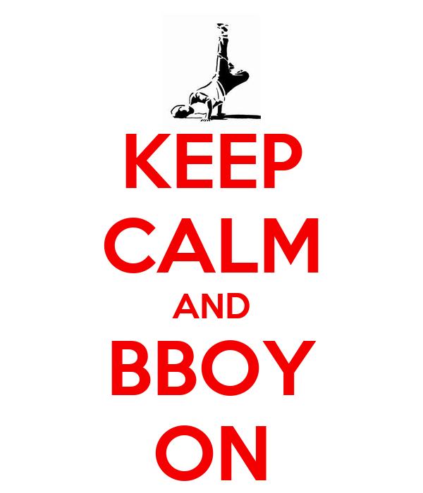 KEEP CALM AND BBOY ON