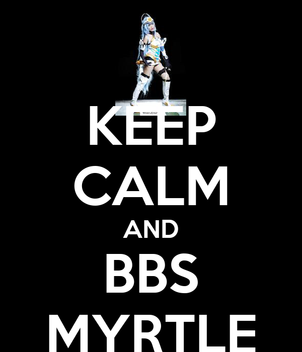 KEEP CALM AND BBS MYRTLE