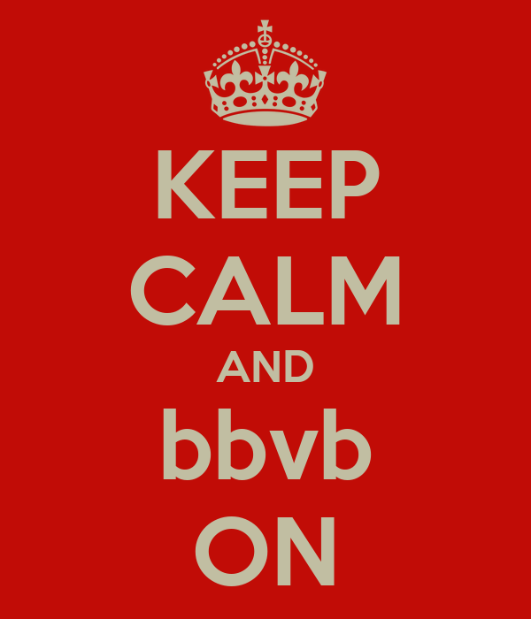 KEEP CALM AND bbvb ON