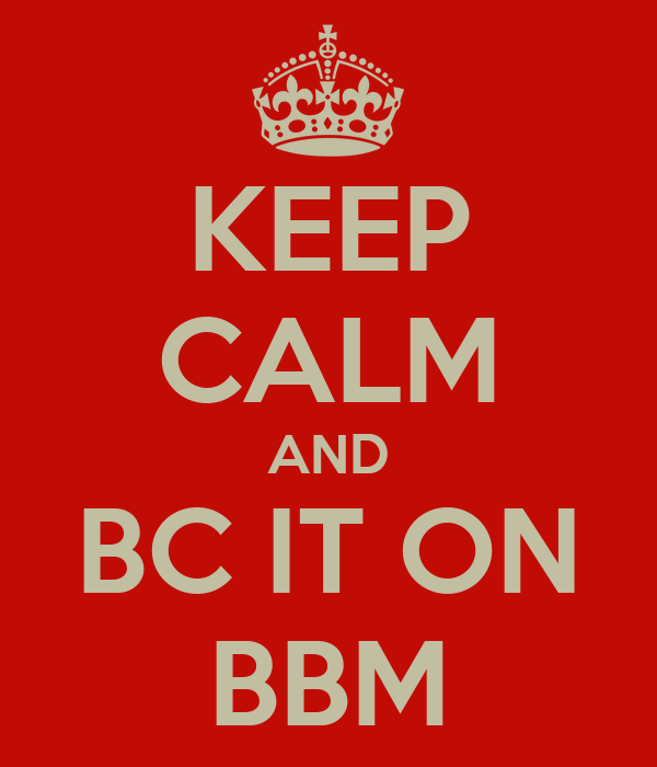 KEEP CALM AND BC IT ON BBM