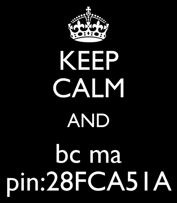 KEEP CALM AND bc ma pin:28FCA51A