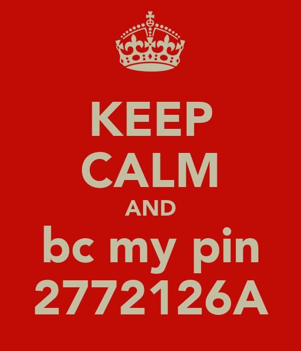 KEEP CALM AND bc my pin 2772126A
