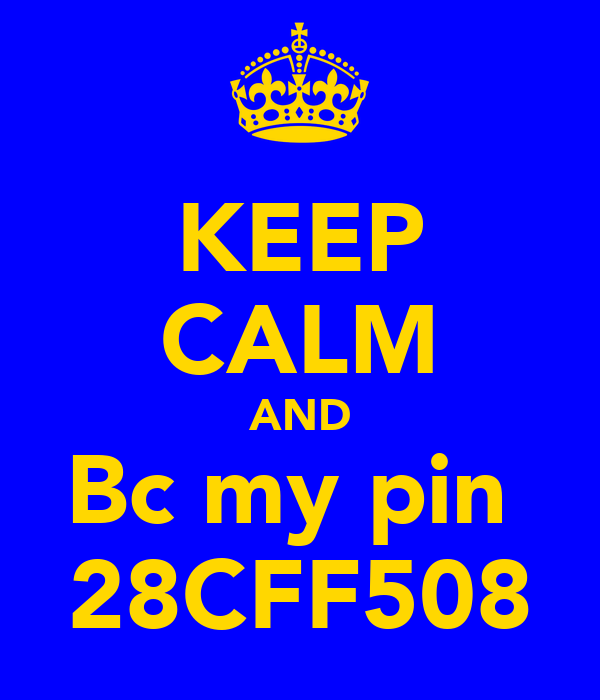 KEEP CALM AND Bc my pin  28CFF508