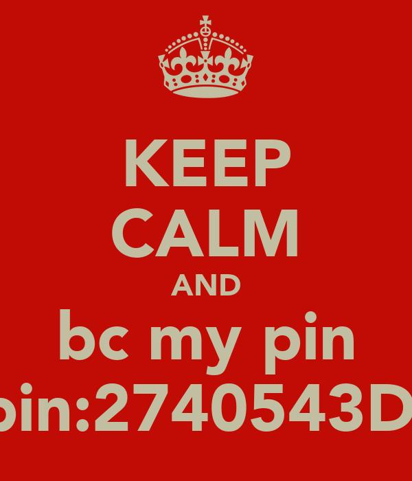 KEEP CALM AND bc my pin pin:2740543D