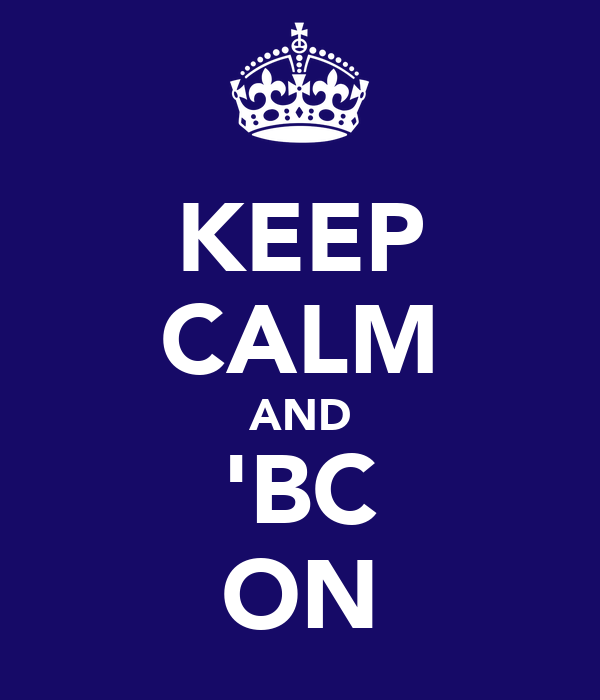 KEEP CALM AND 'BC ON