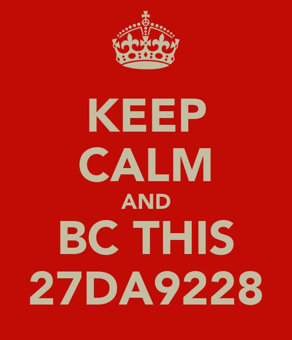 KEEP CALM AND BC THIS 27DA9228