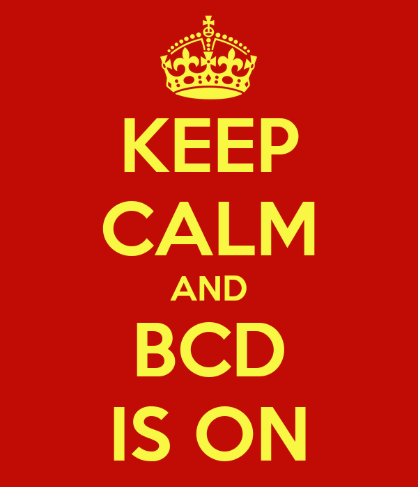 KEEP CALM AND BCD IS ON