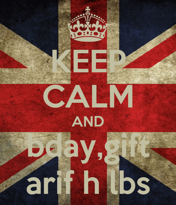 KEEP CALM AND bday,gift arif h lbs